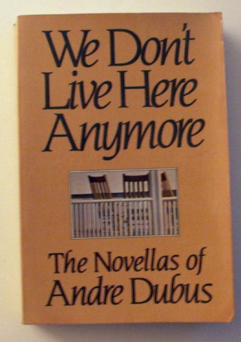 We Don't Live Here Anymore: The Novellas of Andre Dubus