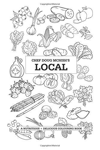Chef Doug McNish's Local: A Nutritious + Delicious Colouring Book pdf