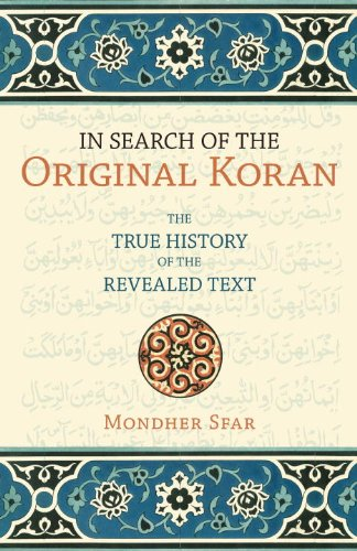 In Search Of The Original Koran: The True History Of The Revealed Text
