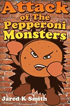 Attack Of The Pepperoni Monsters by [Smith, Jared]