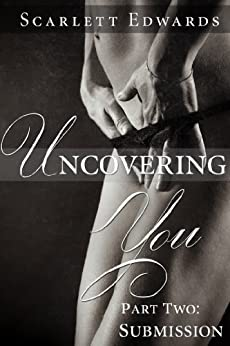 Uncovering You 2: Submission by [Edwards, Scarlett]