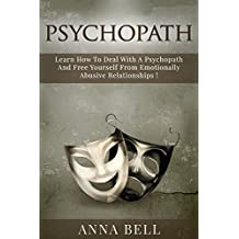 PSYCHOPATH: Psychopath, Learn How To Deal With A Psychopath And Free Yourself From Emotionally Abusive Relationships !