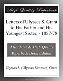 img - for Letters of Ulysses S. Grant to His Father and His Youngest Sister, - 1857-78 book / textbook / text book