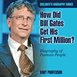 img - for How Did Bill Gates Get His First Million? Biography of Famous People | Children's Biography Books book / textbook / text book