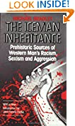 #6: Iceman Inheritance : Prehistoric Sources of Western Man's Racism, Sexism and Aggression