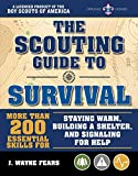 The Scouting Guide to Survival: An Official Boy Scouts of America Handbook: More than 200 Essential Skills for Staying Warm, Building a Shelter, and Signaling for Help
