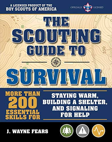 The Scouting Guide to Survival: An Officially-Licensed Boy Scouts of America Handbook: More than 200 Essential Skills for Staying Warm, Building a Shelter, and Signaling for Help by [Fears, J. Wayne]