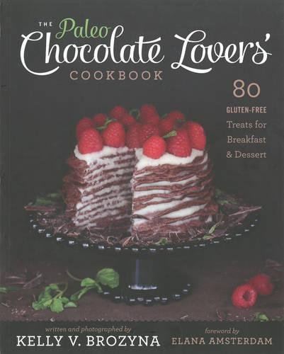 The Paleo Chocolate Lovers' Cookbook: 80 Gluten-Free Treats for Breakfast & Dessert by Victory Belt Publishing