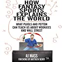 How Fantasy Sports Explains the World: What Pujols and Peyton Can Teach Us About Wookiees and Wall Street Audiobook by A J. Mass Narrated by Todd Ellis