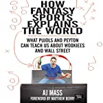 How Fantasy Sports Explains the World: What Pujols and Peyton Can Teach Us About Wookiees and Wall Street | A J. Mass