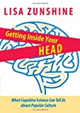 Getting Inside Your Head : What Cognitive Science Can Tell Us about Popular Culture, Zunshine, Lisa, 1421406160
