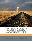 Marriage Licenses of Caroline County, Maryland, 1774-1815, Henry Downes Cranor, 1175611522