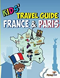 Kids' Travel Guide - France & Paris: The fun way to discover France & Paris - especially for kids (Kids' Travel Guides)