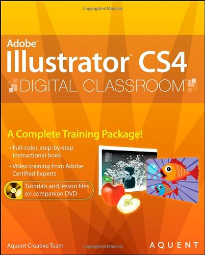 Illustrator CS4 Digital Classroom, (Book and Video Training)