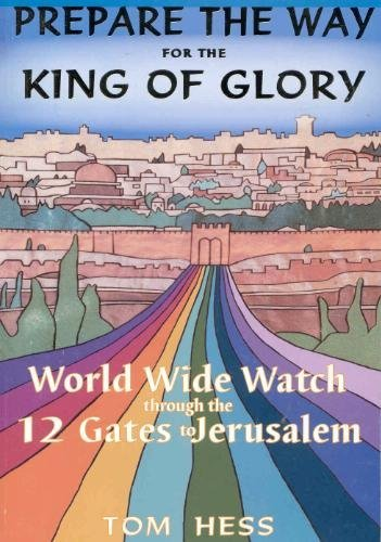 Download Prepare the Way for the King of Glory - World Wide Watch Through the 12 Gates to Jerusalem PDF