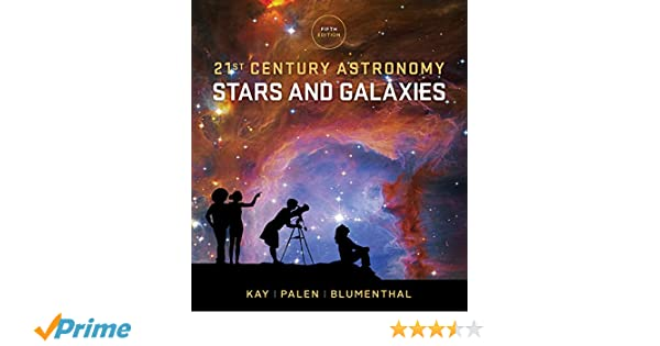 21st century astronomy stars and galaxies fifth edition vol 2 21st century astronomy stars and galaxies fifth edition vol 2 laura kay stacy palen george blumenthal 9780393265125 amazon books fandeluxe Image collections