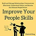 Improve Your People Skills: Build and Manage Relationships, Communicate Effectively, Understand Others, and Become the Ultimate People Person Audiobook by Patrick King Narrated by Gregory Sutton
