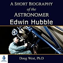 A Short Biography of the Astronomer Edwin Hubble: 30 Minute Book Series, Book 2 Audiobook by Doug West Narrated by Gregory Diehl