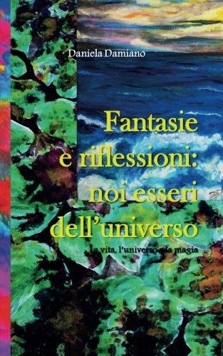 Fantasie e riflessioni: noi esseri dell'universo (Italian Edition) PDF ePub book