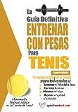 La gu鉚a definitiva - Entrenar con pesas para tenis (Spanish Edition)