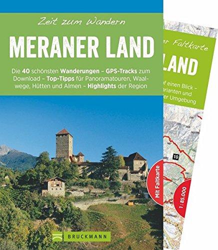 bruckmann-wanderfhrer-zeit-zum-wandern-meraner-land-40-wanderungen-bergtouren-und-ausflugsziele-im-meraner-land-mit-wanderkarte-zum-herausnehmen