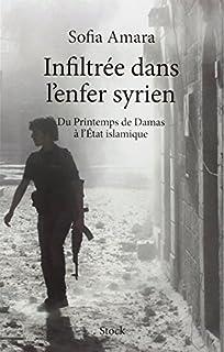 Infiltrée dans l'enfer syrien : du printemps de Damas à l'Etat islamique, Amara, Sofia