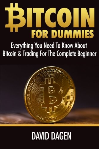 Bitcoin For Dummies: Everything You Need To Know About Bitcoin & Trading For The Complete Beginner by CreateSpace Independent Publishing Platform
