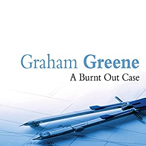 A Burnt-Out Case Audiobook
