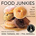 Food Junkies: The Truth About Food Addiction Audiobook by Phil Werdell, Vera Tarman Narrated by Lisa Bunting