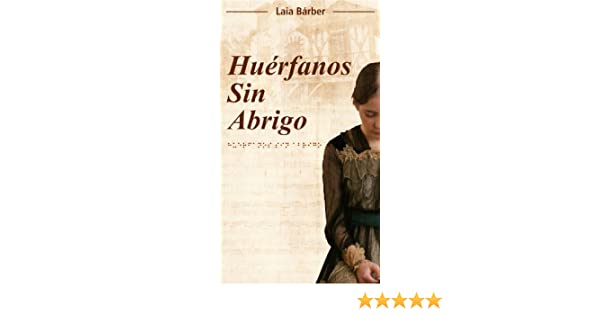 Amazon.com: Huérfanos sin Abrigo (Spanish Edition) eBook: Laia Bárber, Miguel Ángel Porrúa: Kindle Store