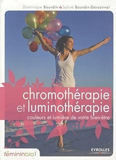 Chromothérapie et luminothérapie : couleurs et lumière de votre bien-être, Bourdin, Dominique