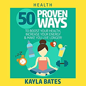 Health: 50 Proven Ways to Boost Your Health, Increase Your Energy & Make You Live Longer! Audiobook
