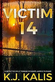 Victim 14: An Addictive Detective Emily Tizzano Vigilante Thriller (Detective Emily Tizzano Vigilante Justice
