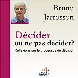 Décider ou ne pas décider : Réflexion sur les processus de décision | Livre audio