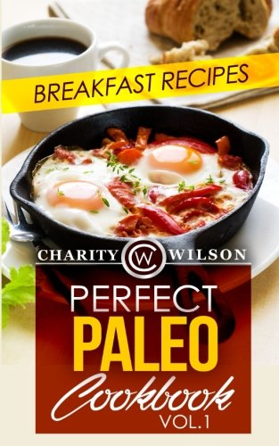 Perfect Paleo Cookbook: Vol.1 Breakfast Recipes