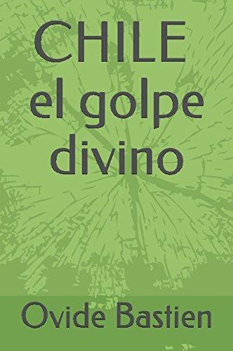CHILE el golpe divino (Spanish Edition) [Ovide Bastien] (Tapa Blanda)