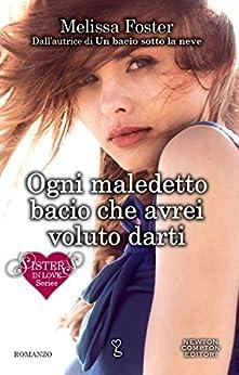 Ogni maledetto bacio che avrei voluto darti (Sisters in love Vol. 2) (Italian Edition) by [Foster, Melissa]