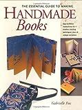 The Essential Guide to Making Handmade Books: Gabrielle Fox