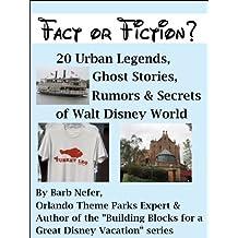 Fact or Fiction? 20 Urban Legends, Ghost Stories, Rumors & Secrets of Walt Disney World