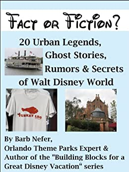 Fact or Fiction? 20 Urban Legends, Ghost Stories, Rumors & Secrets of Walt Disney World by [Nefer, Barbara]