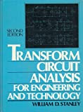Transform Circuit Analysis for Engineering and Technology, Stanley, William D., 0139288961