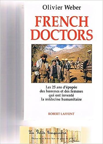 Download Online French doctors : Les 25 ans d'épopée des hommes et des femmes qui ont inventé la médecine humanitaire pdf, epub ebook