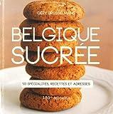 Belgique sucrée : 50 spécialités, recettes et adresses