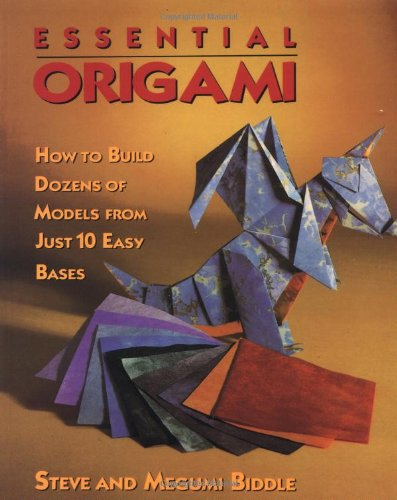 Essential Origami How To Build Dozens Of Models From Just 10 Easy