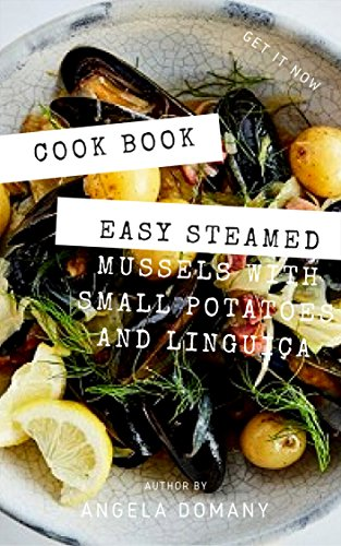 Easy Steamed Mussels with Small Potatoes and Linguiça || Recipe Book by Angela Domany
