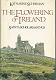 The Flowering of Ireland: Saints, Scholars, and Kings