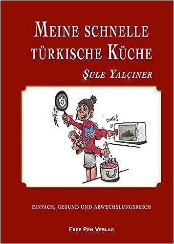 Meine schnelle türkische Küche: Einfach, gesund und ...
