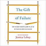 The Gift of Failure: How the Best Parents Learn to Let Go So Their Children Can Succeed: Library Edition