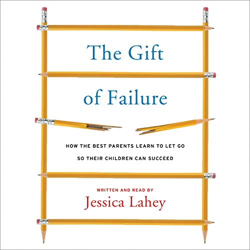 The Gift of Failure: How the Best Parents Learn to Let Go So Their Children Can Succeed: Library Edition by Blackstone Pub