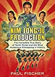 a kim jong il production the incredible true story of north korea and the most audacious kidnapping in history by paul fischer 26 feb 2015 paperback